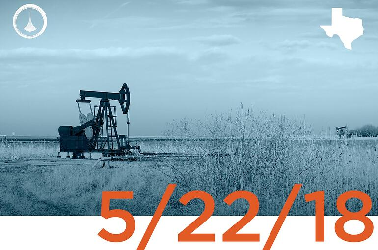 Texas Weekly O&G Report - 05/22/18