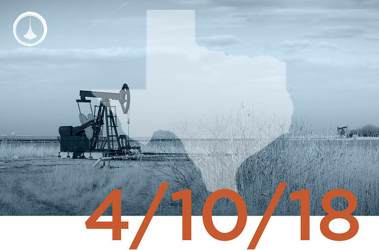Texas Weekly O&G Report - 04/10/18